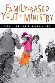 Family- Based Youth Ministry av Mark DeVries