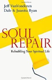 Soul Repair: Rebuilding Your Spiritual Life…