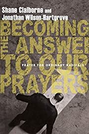 Becoming the Answer to Our Prayers: Prayer…