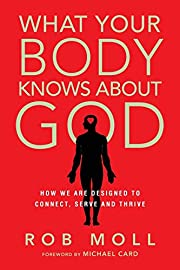 What Your Body Knows About God: How We Are…