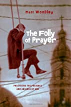 The Folly of Prayer: Practicing the Presence…