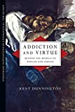 Addiction and Virtue: Beyond the Models of Disease and Choice book cover