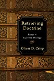 Retrieving Doctrine: Essays in Reformed Theology book cover