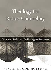 Theology for Better Counseling: Trinitarian…