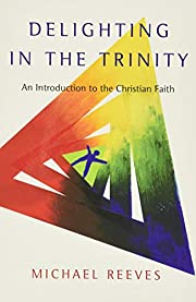 Delighting in the Trinity: An Introduction…