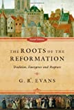 The Roots of the Reformation: Tradition, Emergence, and Rupture book cover