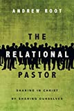 The Relational Pastor: Sharing in Christ by Sharing Ourselves book cover