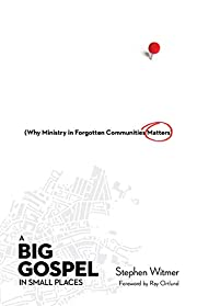 A Big Gospel in Small Places: Why Ministry…