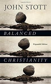 Balanced Christianity por John Stott