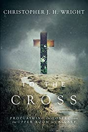To the Cross: Proclaiming the Gospel from…
