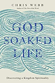 God-Soaked Life: Discovering a Kingdom…