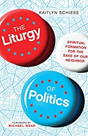 The Liturgy of Politics: Spiritual Formation…