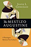 The Mestizo Augustine: A Theologian Between Two Cultures book cover