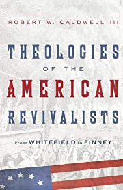 Theologies of the American Revivalists: From…