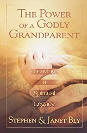 The Power of a Godly Grandparent: Leaving a…