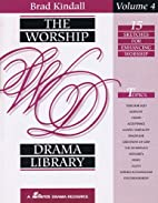 The Worship Drama Library, Volume 4 by Brad…
