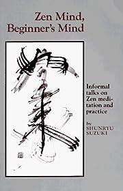 Zen Mind, Beginner's Mind: Informal Talks on…