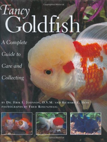 Fancy Goldfish: Complete Guide To Care And Collecting, Erik L. Johnson; Hess, Richard E.