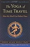 Yoga of Time Travel: How the Mind Can Defeat Time