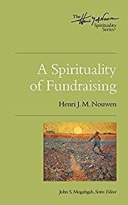 A Spirituality of Fundraising (Henri Nouwen…