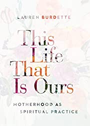 This Life That Is Ours: Motherhood As…