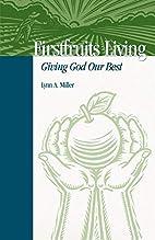 Firstfruits Living by Lynn A. Miller