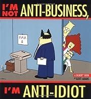 I'M Not Anti-Business, I'M…