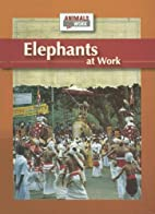 Elephants at Work (Animals at Work) by Julia…