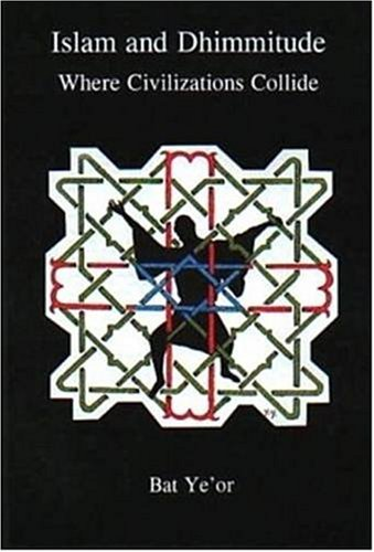 Islam and Dhimmitude: Where Civilizations Collide, by Ye'Or, B.