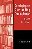 Developing an outstanding core collection : a guide for libraries / Carol Alabaster