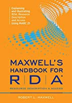 Maxwell's Handbook for Rda: Explaining and…