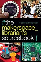 The Makerspace Librarian's Sourcebook by…