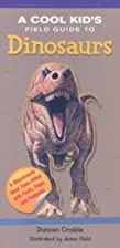 A cool kid's field guide to dinosaurs by…
