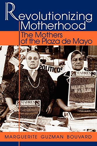 Revolutionizing Motherhood: The Mothers of the Plaza de Mayo (Latin American Silhouettes), Guzman Bouvard, Marguerite