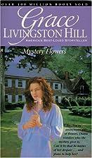 Mystery Flowers by Grace Livingston Hill