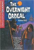 The Overnight Ordeal by Karen Ball