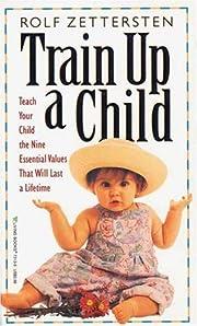 Train Up a Child de Rolf Zettersten