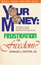 Your Money: Frustration or Freedom by Howard…