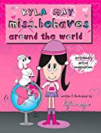 Kyla May Miss. Behaves: Around the World by…