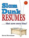 Slam dunk resumes-- that score every time! / Steven A. Provenzano