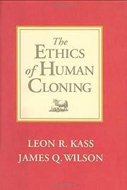 The Ethics of Human Cloning de Leon R. Kass