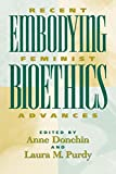 Embodying bioethics : recent feminist advances / edited by Anne Donchin and Laura M. Purdy