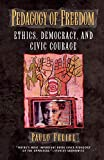 Pedagogy of Freedom: Ethics, Democracy, and Civic Courage (Critical Perspectives Series: A Book Series Dedicated to Paulo Freire), Paulo Freire