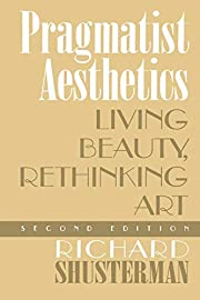 Pragmatist Aesthetics: Living Beauty,…