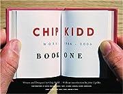 Chip Kidd: Book One: Work: 1986-2006 (Bk. 1)…
