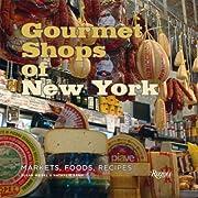 Gourmet Shops of NY: Markets, Foods, Recipes…