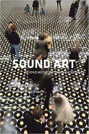 Sound Art: Beyond Music, Between Categories…