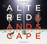 The altered landscape : photographs of a changing environment / edited and with an intro. by Ann M. Wolfe ; foreword by David B. Walker ; contributors, Lucy Lippard, Geoff Manaugh, W.J.T. Mitchell ; design, Brad Bartlett
