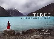 Tibet: Culture on the Edge de Phil Borges