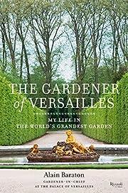 Gardener of Versailles: My Life in the…